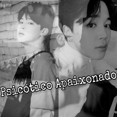 Fanfic / Fanfiction O Psicótico Apaixonado(Park Jimin)
