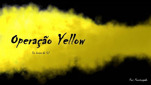 Fanfic / Fanfiction Operação Yellow - Interativa