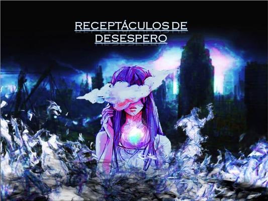 Fanfic / Fanfiction Receptáculos de Desespero