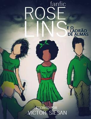 Fanfic / Fanfiction Rose Lins - e o ladrão de almas