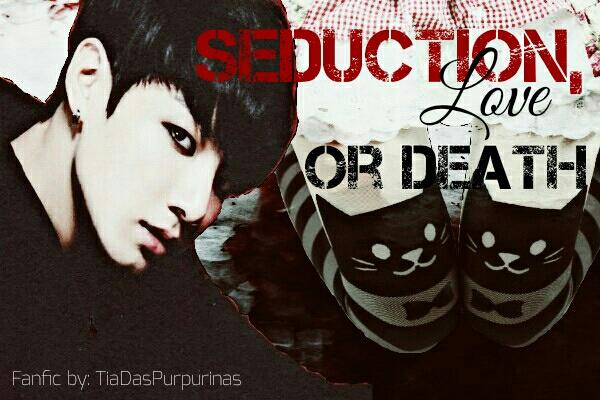 Fanfic / Fanfiction Seduction, Love Or Death