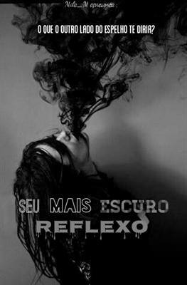 Fanfic / Fanfiction Seu Mais Escuro Reflexo