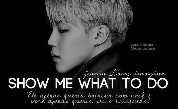 Fanfic / Fanfiction Show me what to do - long Imagine jimin (BTS)