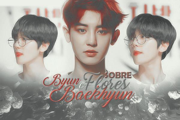 Fanfic / Fanfiction Sobre flores e Byun Baekhyun