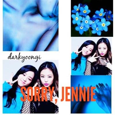 Fanfic / Fanfiction Sorry, Jennie (Jennie Jisoo)