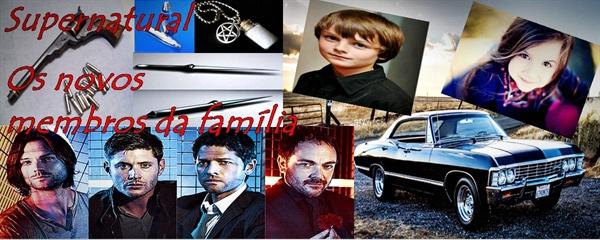Fanfic / Fanfiction Supernatural:Os novos membros da família