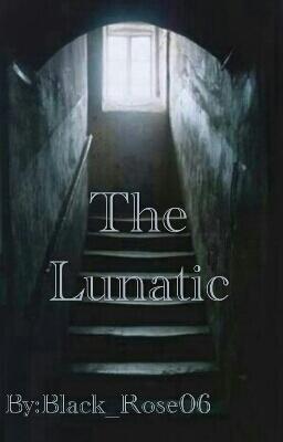 Fanfic / Fanfiction The Lunatic