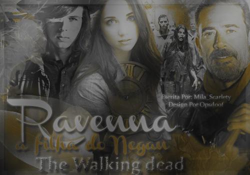 Fanfic / Fanfiction The Walking dead - Ravenna, a filha do Negan