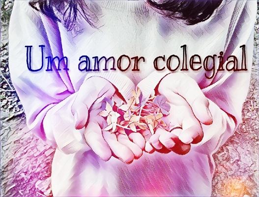 Fanfic / Fanfiction Um amor colegial