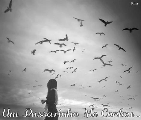 Fanfic / Fanfiction Um Passarinho Me Contou...