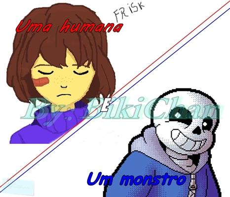 Fanfic / Fanfiction Uma humana e um monstro - Undertale