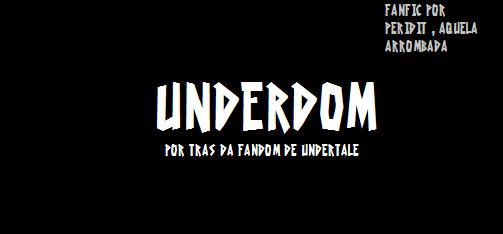 Fanfic / Fanfiction Underdom - Por trás da Fandom De UT (Crack! Fic)