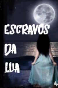 """Fanfic / Fanfiction """" Escravos da Lua"""