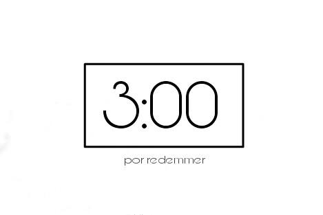 Fanfic / Fanfiction 3:00 - Três da manhã