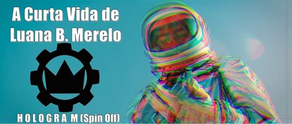 Fanfic / Fanfiction A Curta Vida de Luana B. Merelo (Hologram - Spin Off)
