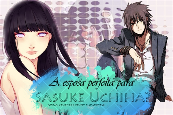 Fanfic / Fanfiction A Esposa Perfeita para Sasuke Uchiha?