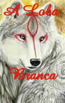 Fanfic / Fanfiction A Loba Branca