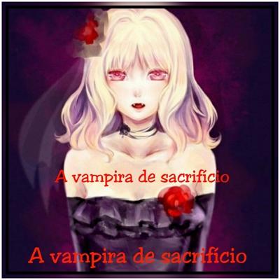 Fanfic / Fanfiction A vampira de sacrifício