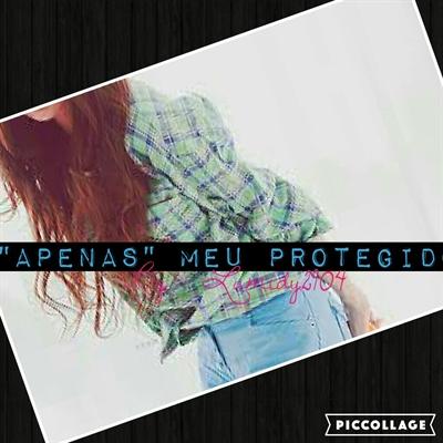 "Fanfic / Fanfiction ""Apenas"" Meu Protegido"