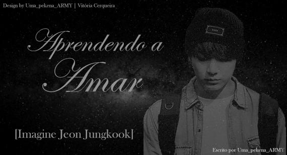 Fanfic / Fanfiction Aprendendo a Amar Imagine Jeon Jungkook