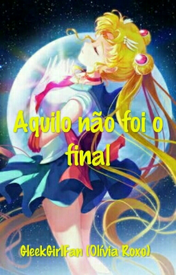 Fanfic / Fanfiction Aquilo não foi o final - Uma fanfic Sailor Moon
