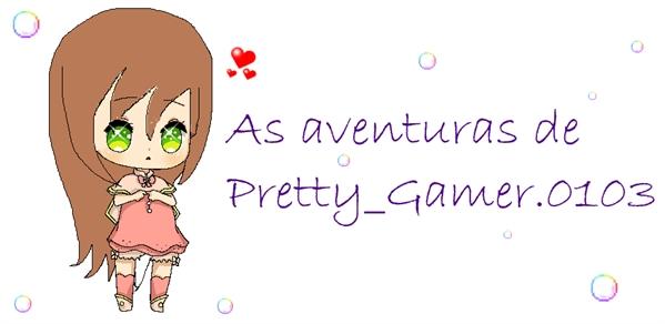 Fanfic / Fanfiction As aventuras de Pretty Gamer e seus amigos