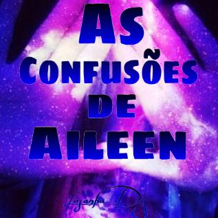 Fanfic / Fanfiction As Confusões de Aileen