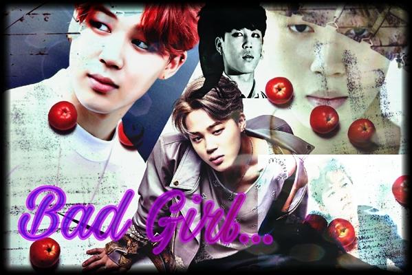 Fanfic / Fanfiction Bad Girl- Imagine Jimin- BTS ♡