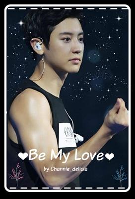 Fanfic / Fanfiction Be My Love - Chanbaek