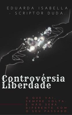 Fanfic / Fanfiction Controvérsia - Liberdade.