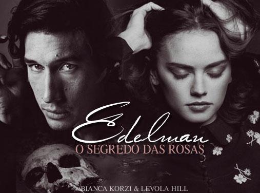 Fanfic / Fanfiction EDELMAN - O Segredo das Rosas