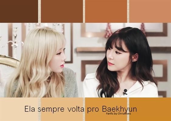Fanfic / Fanfiction Ela sempre volta pro Baekhyun
