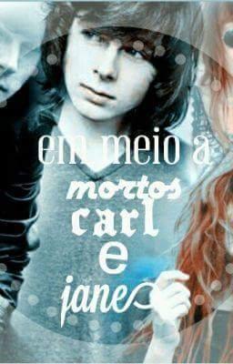 Fanfic / Fanfiction Em Meio a mortos,Carl e Jane