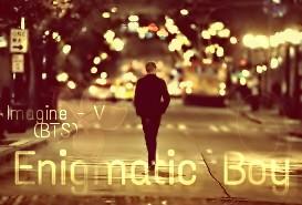 Fanfic / Fanfiction Enigmatic Boy - V (BTS)
