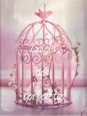 Fanfic / Fanfiction Gaiola das borboletas