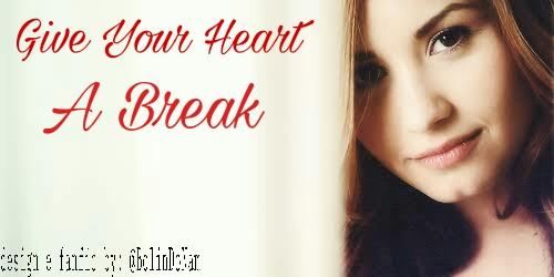 Fanfic / Fanfiction Give Your Heart A Break