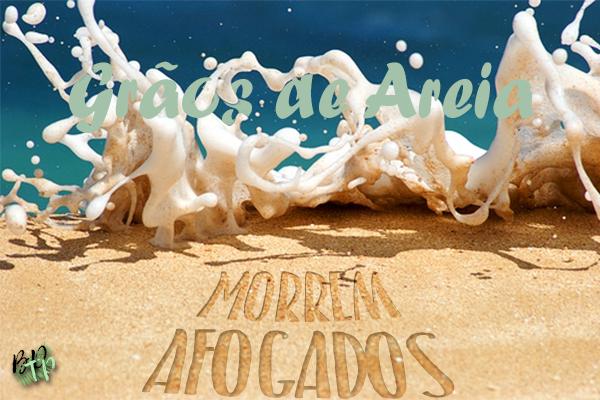 Fanfic / Fanfiction Grãos de Areia Morrem Afogados