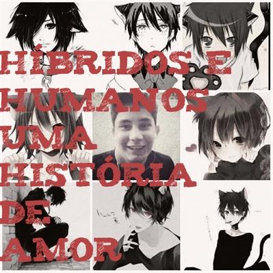 Fanfic / Fanfiction HIBRIDOS E HUMANOS UMA HITÓRIA DE AMOR - MITW .....