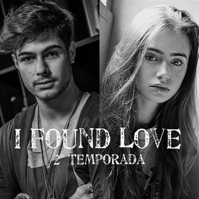 Fanfic / Fanfiction I Found Love (2° Temporada)