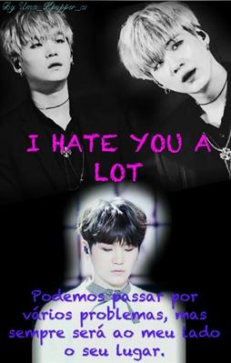 Fanfic / Fanfiction I hate you a lot. (Imagine Suga)