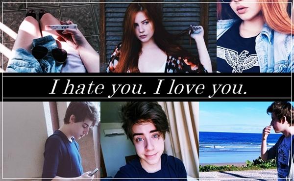 Fanfic / Fanfiction I hate you. I love you.