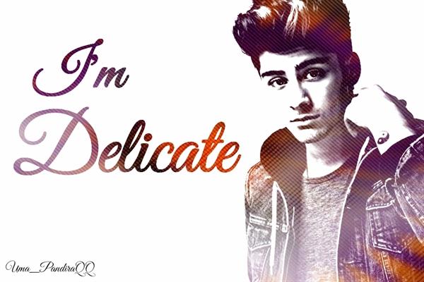 Fanfic / Fanfiction I'm Delicate (Imagine Zayn Malik)