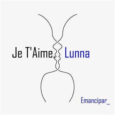 Fanfic / Fanfiction Je T'Aime, Lunna