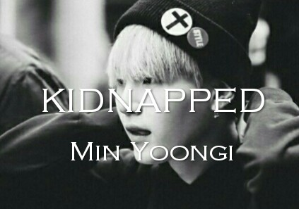 Fanfic / Fanfiction Kidnapped - Min Yoongi [Suga]