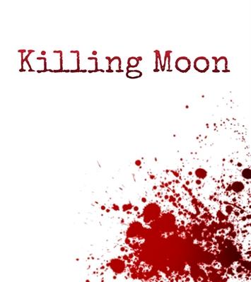 Fanfic / Fanfiction Killing Moon