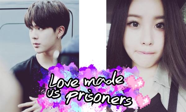 Fanfic / Fanfiction Love Made Us Prisoners (imagine Jin)