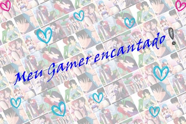 Fanfic / Fanfiction Meu Gamer Encantado