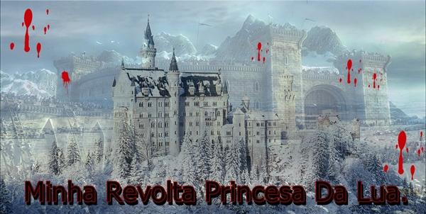 Fanfic / Fanfiction Minha Revolta Princesa Da Lua.