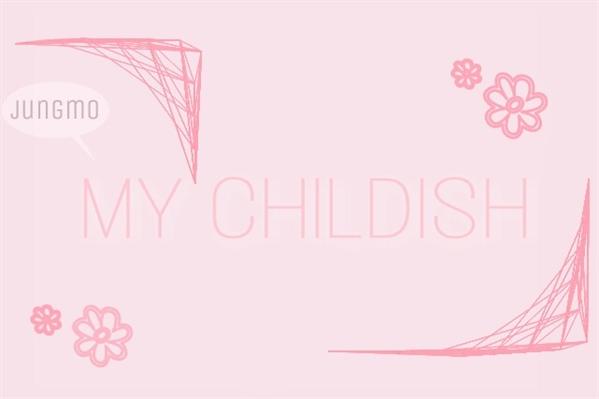 Fanfic / Fanfiction .my childish - jungmo