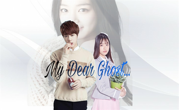 Fanfic / Fanfiction My Dear Ghost...